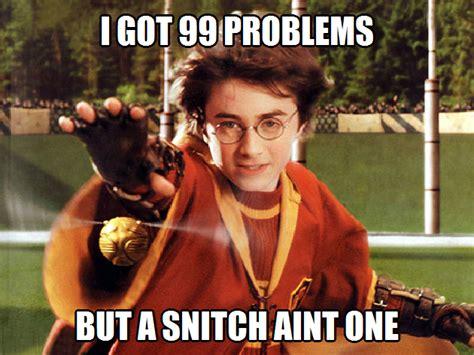 Bitch I Might Be Meme - 99 snitches i got 99 problems but a bitch ain t one