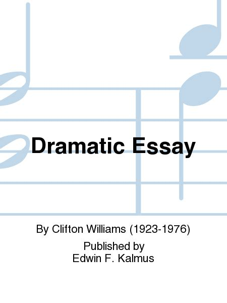Dramatic Essay by Dramatic Essay Sheet By Clifton Williams Sheet
