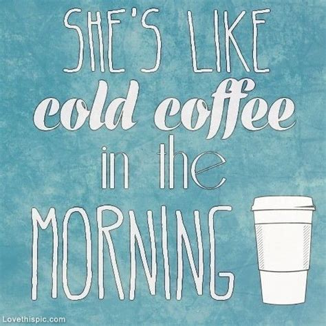 Download Mp3 Ed Sheeran Cold Coffee | shes like cold coffee in the morning quotes quote coffee