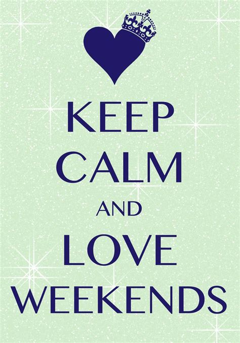 Keep Calm On citation keep calm and weekends created with keep