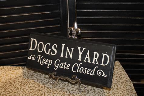 how to keep dog in yard dogs in yard keep gate closed sign dog by thegingerbreadshoppe