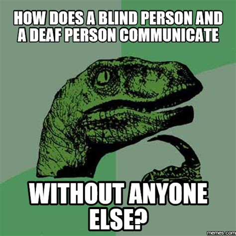 Deaf Meme - how does a blind person and a deaf person communicate