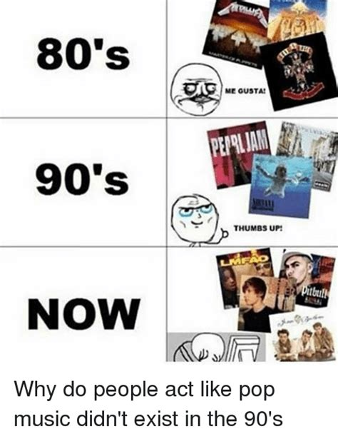 90s Music Meme - 80 s 90 s now me ousta thumbs up why do people act like