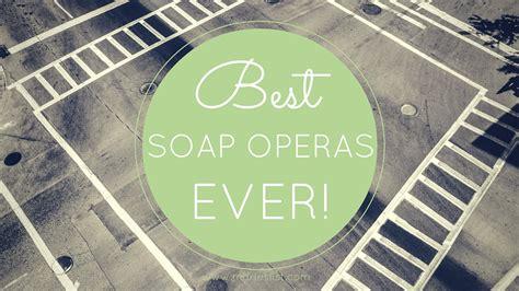 best soap operas the three best soap operas theislandreader