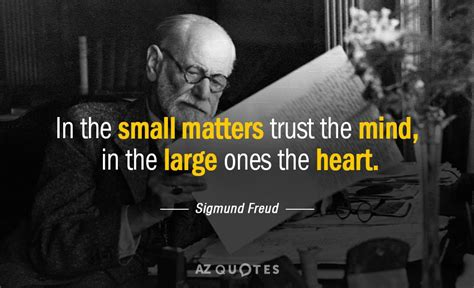 sigmund freud quotes sigmund freud quote in the small matters trust the mind