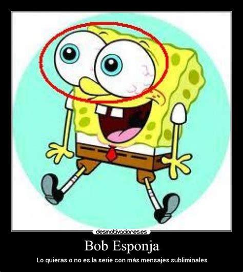 mensajes subliminales bob esponja en español carteles de esponja pag 5 desmotivaciones memes