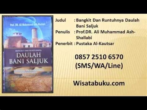 Buku Islam Bangkit Dan Runtuhnya Daulah Bani Saljuk bangkit dan runtuhnya daulah bani saljuk prof dr ali muhammad ash shallabi pustaka al