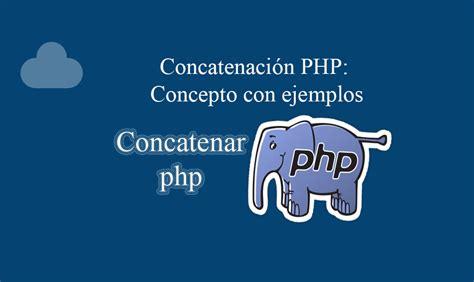 como unir cadenas en php concatenaci 243 n php concepto con ejemplos 187 baulphp