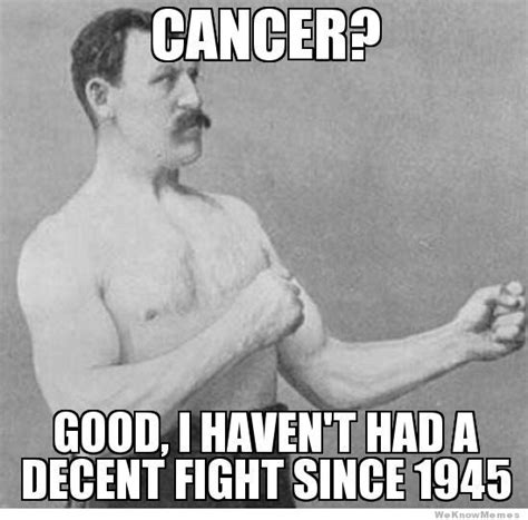 The Manliest Man Meme - cancer memes image memes at relatably com
