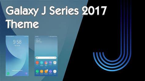 themes for galaxy e series galaxy j series 2017 theme youtube