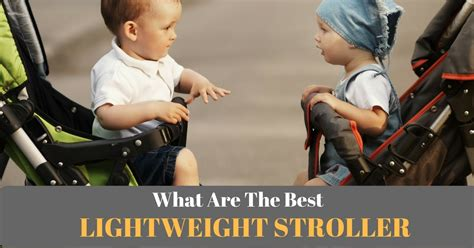 best lightweight stroller best lightweight stroller 2017 the ultimate buyer s