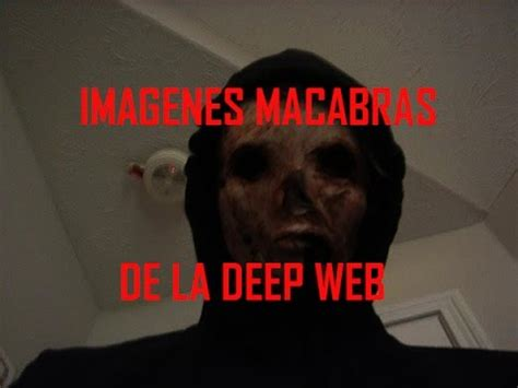 imagenes terrorificas deep web im 225 genes macabras y perturbadoras de la deep web loquendo