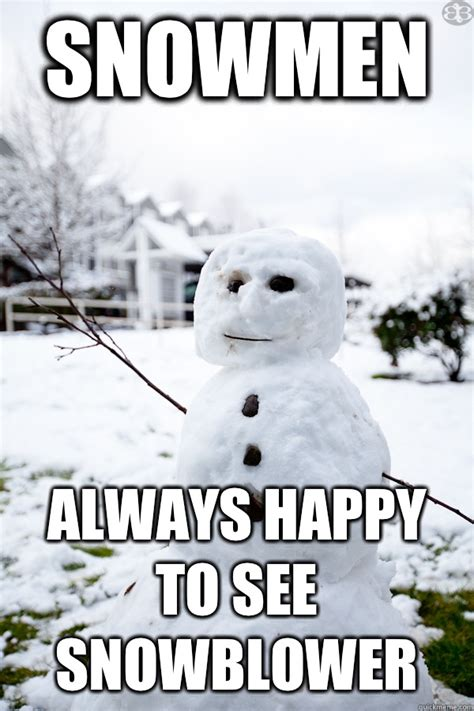 Frosty The Snowman Happy Birthday Meme - snowmen always happy to see snowblower snowman steve