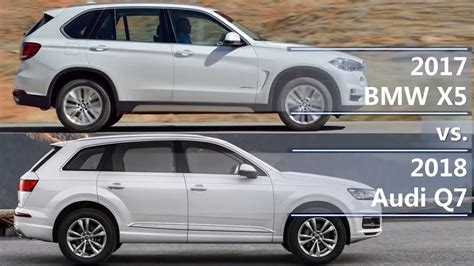 Bmw X5 Vs Audi Q7 by 2017 Bmw X5 Vs 2018 Audi Q7 Technical Comparison