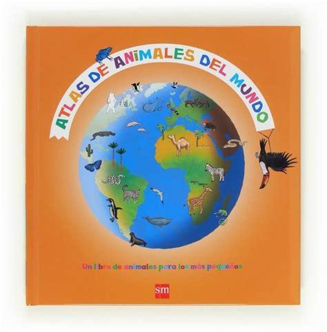 atlas de animales del atlas de animales del mundo ledu st 233 phanie sm 183 librer 237 a rafael alberti