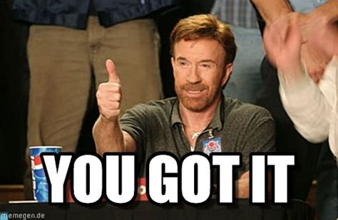 You Got This Meme - you got it chuck norris approves meme on memegen