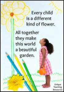 Every child is a different kind of flower and all together they make