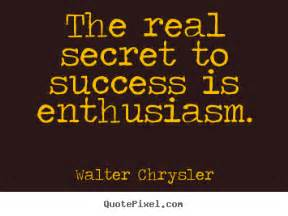 Chrysler Quote The Real Secret Of Success Is Enthusiasm By Walter