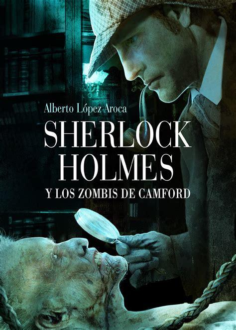 libro sherlock holmes the complete sherlock holmes y los zombis de camford de alberto l 243 pez aroca la isla de las cabezas cortadas