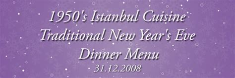 what is a traditional new year menu 1950 s istanbul cuisine traditional new year s dinner