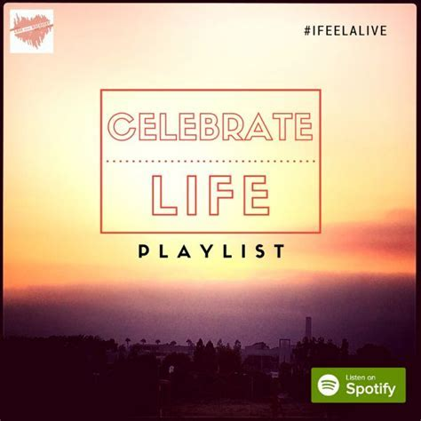 Songs that Celebrate Life Spotify Playlist