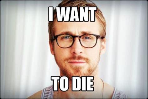 Die Meme - meme creator i want to die meme generator at memecreator