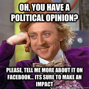 Willy Wonka Tell Me More Meme - oh you have a political opinion please tell me more
