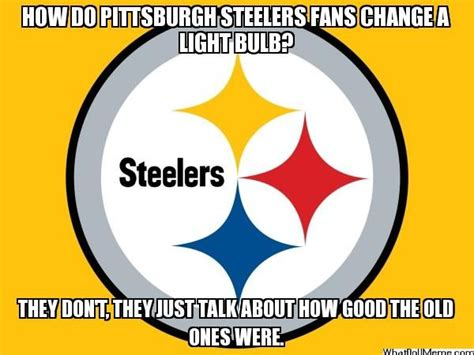Steelers Meme - how do pittsburgh steelers fans change a light bulb
