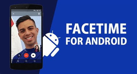facetime with android is there facetime for android phones can you get facetime for android