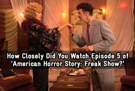 american horror story freak show episode 5 recap what you see isn t what you get huffpost how closely did you episode 5 of american horror story freak show trivia quiz zimbio