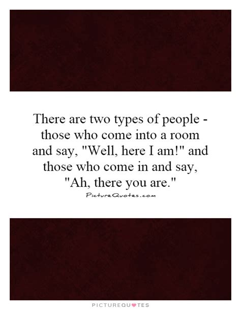 Come Into Room by There Are Two Types Of Those Who Come Into A Room