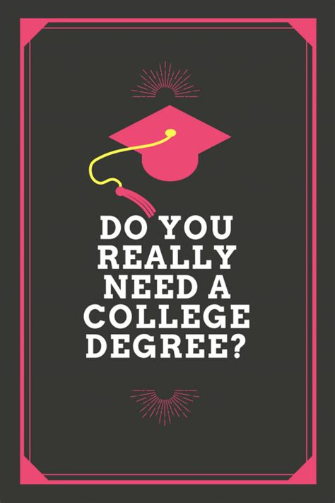 Do You Need A Degree To Do An Mba by Do You Really Need A College Degree Home By