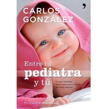 libro tu pediatra en casa libro quot entre tu pediatra y t 250 quot de carlos gonz 225 lez