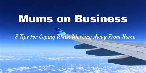 8 tips for coping when working away from home me and b