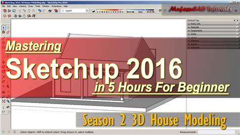 sketchup 2016 tutorial youtube sketchup 2016 3d house modeling tutorial for beginner