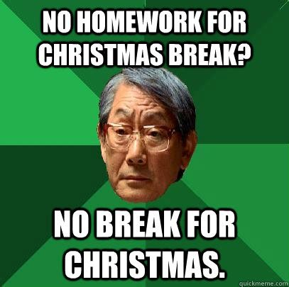 Christmas Break Meme - no homework for christmas break no break for christmas