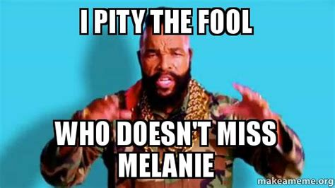 I Pity The Fool Meme - i do pity unlearned people on a rainy da by lucius c