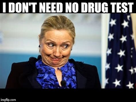 Drug Test Meme - hilary clinton drug test imgflip