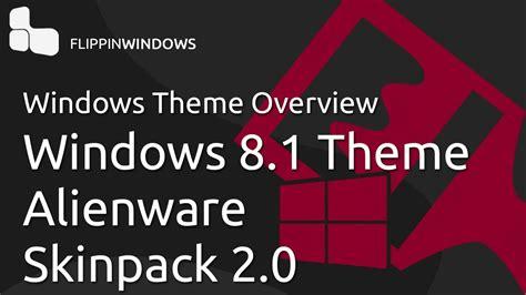 themes for windows 8 1 alienware windows 8 1 theme alienware skinpack 2 0 youtube