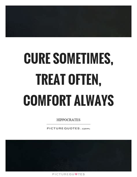 to cure sometimes to relieve often to comfort always treat quotes treat sayings treat picture quotes