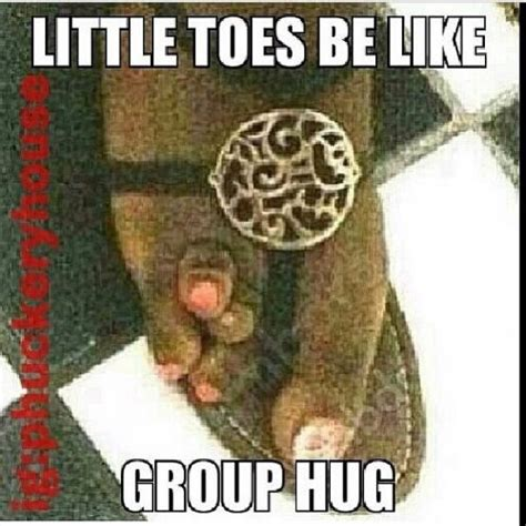 Ugly Feet Meme - little toes be like group hug