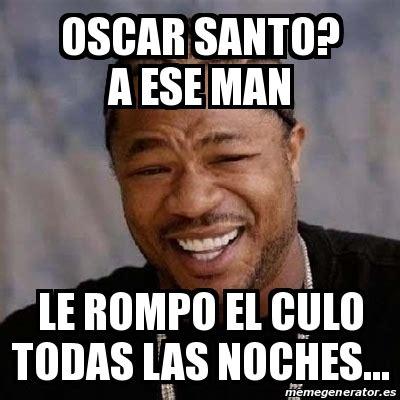 Oscar And Dehn Yo Treats by Meme Yo Dawg Oscar Santo A Ese Le Rompo El Culo