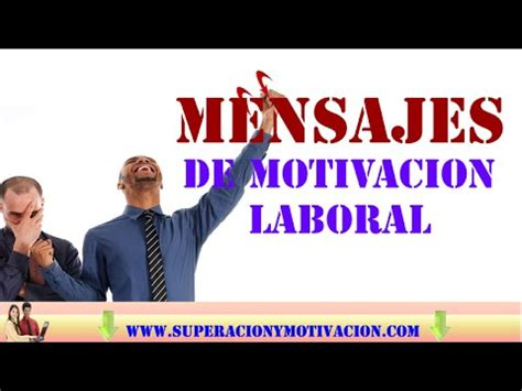 imagenes de reflexion laboral mensajes de motivacion laboral 10 mensajes y reflexiones