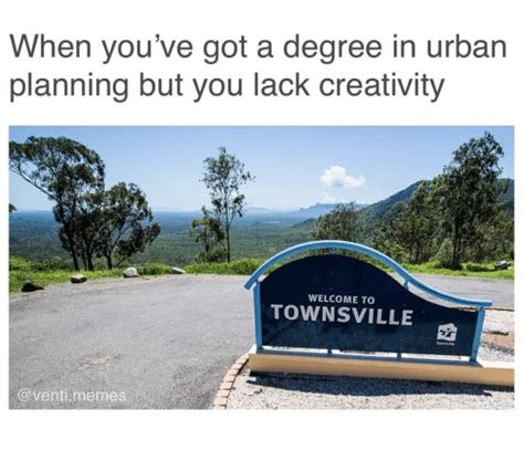Urban Planning Memes - when you ve got a degree in urban planning but you lack