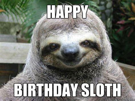 Sloth Meme Images - happy birthday sloth memes quickmeme