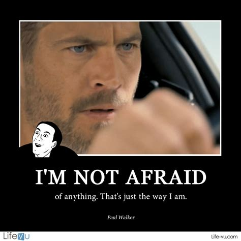 fast and furious zitate deutsch quot i m not afraid of anything that s just the way i am