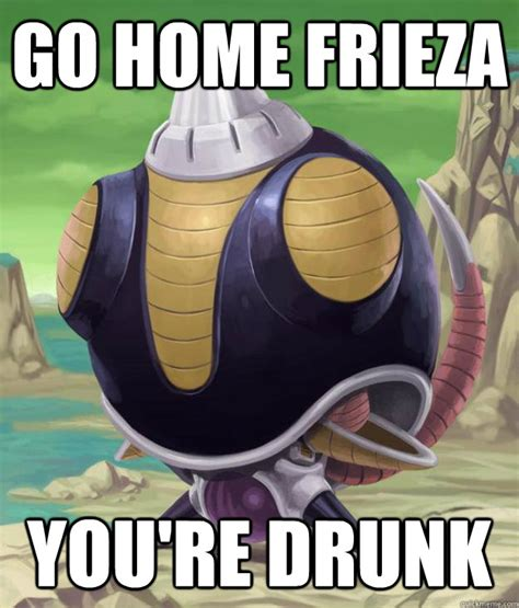 go home frieza you re drunk drunk frieza quickmeme