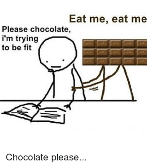 Eat Me Meme - eat me eat me please chocolate i m trying to be fit