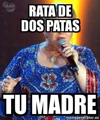 Rata De Dos Patas Meme - meme personalizado rata de dos patas tu madre 28848