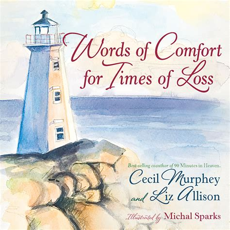 words to comfort someone grieving words of comfort for times of lossharvest house
